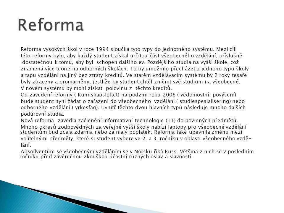 Reforma vysokých škol v roce 1994 sloučila tyto typy do jednotného systému. Mezi cíli této reformy bylo, aby každý student získal určitou část všeobec