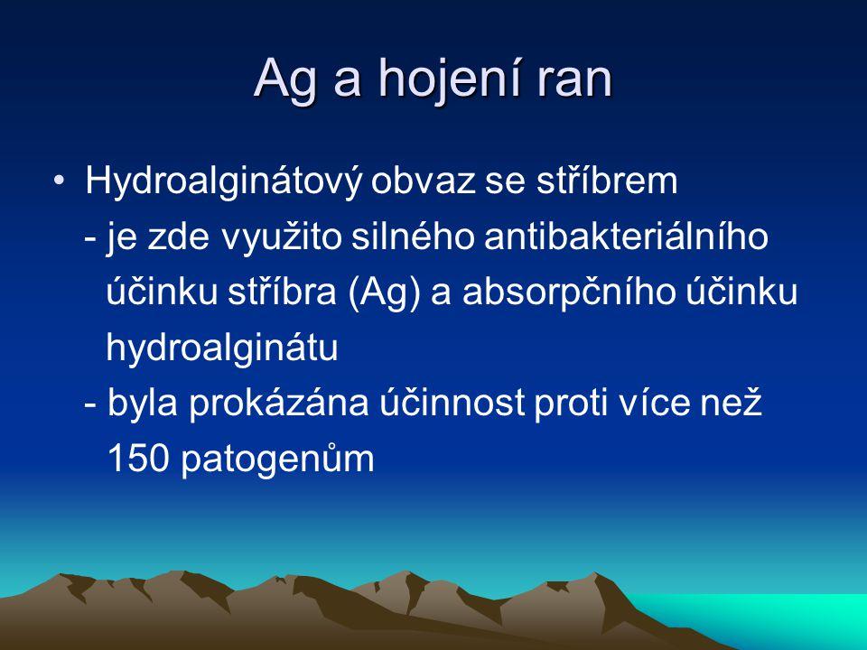 Ag a hojení ran •Hydroalginátový obvaz se stříbrem - je zde využito silného antibakteriálního účinku stříbra (Ag) a absorpčního účinku hydroalginátu - byla prokázána účinnost proti více než 150 patogenům