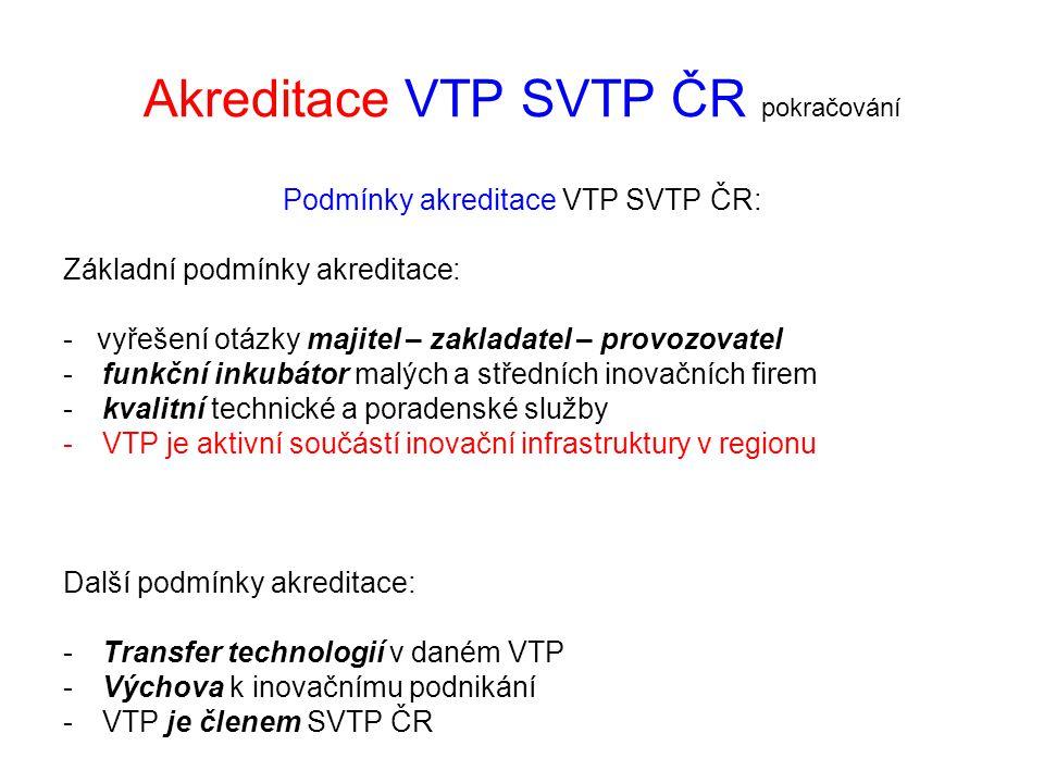 Akreditace VTP SVTP ČR pokračování Podmínky akreditace VTP SVTP ČR: Základní podmínky akreditace: - vyřešení otázky majitel – zakladatel – provozovate
