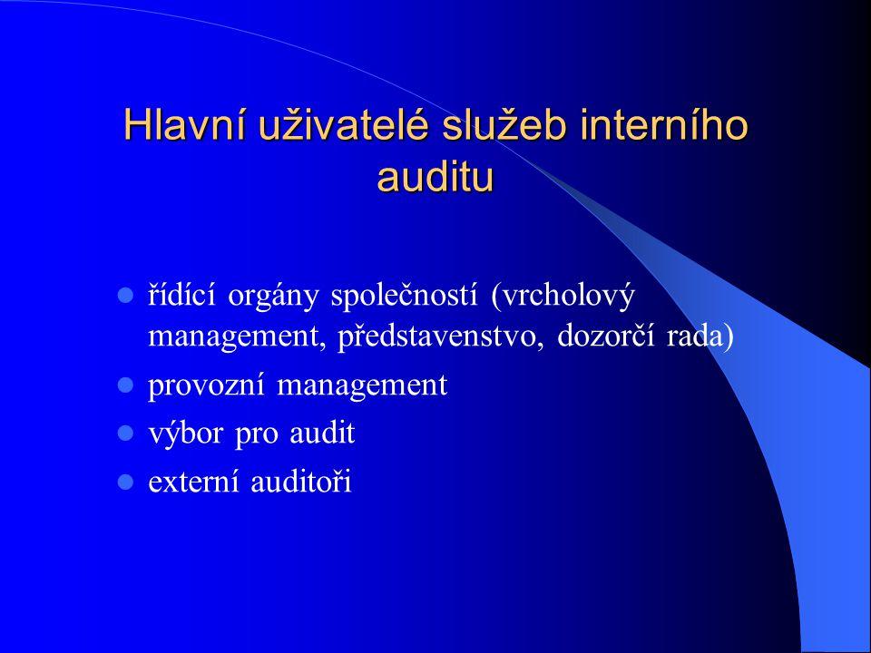 Hlavní uživatelé služeb interního auditu  řídící orgány společností (vrcholový management, představenstvo, dozorčí rada)  provozní management  výbo