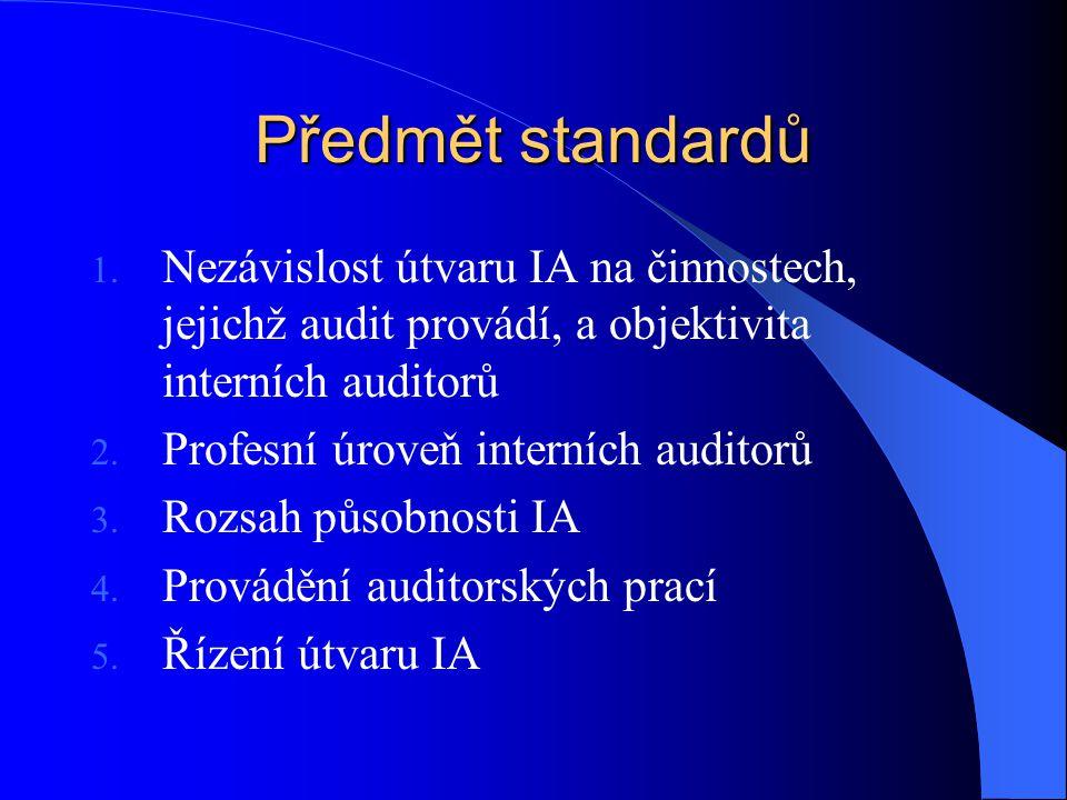 Předmět standardů 1. Nezávislost útvaru IA na činnostech, jejichž audit provádí, a objektivita interních auditorů 2. Profesní úroveň interních auditor