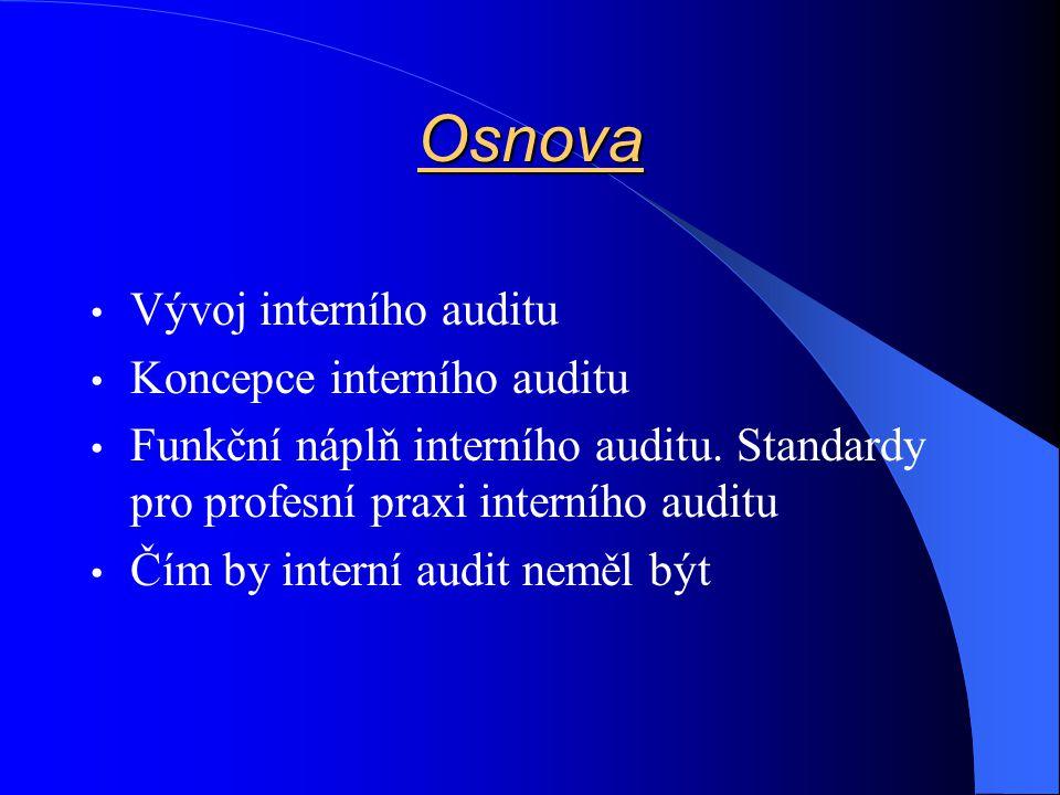 Osnova • Vývoj interního auditu • Koncepce interního auditu • Funkční náplň interního auditu. Standardy pro profesní praxi interního auditu • Čím by i