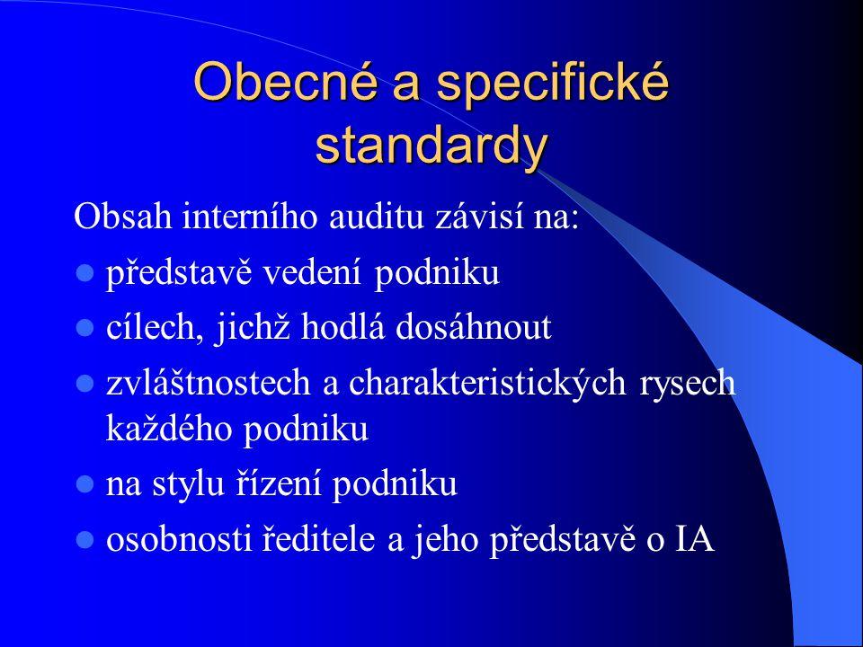 Obecné a specifické standardy Obsah interního auditu závisí na:  představě vedení podniku  cílech, jichž hodlá dosáhnout  zvláštnostech a charakter