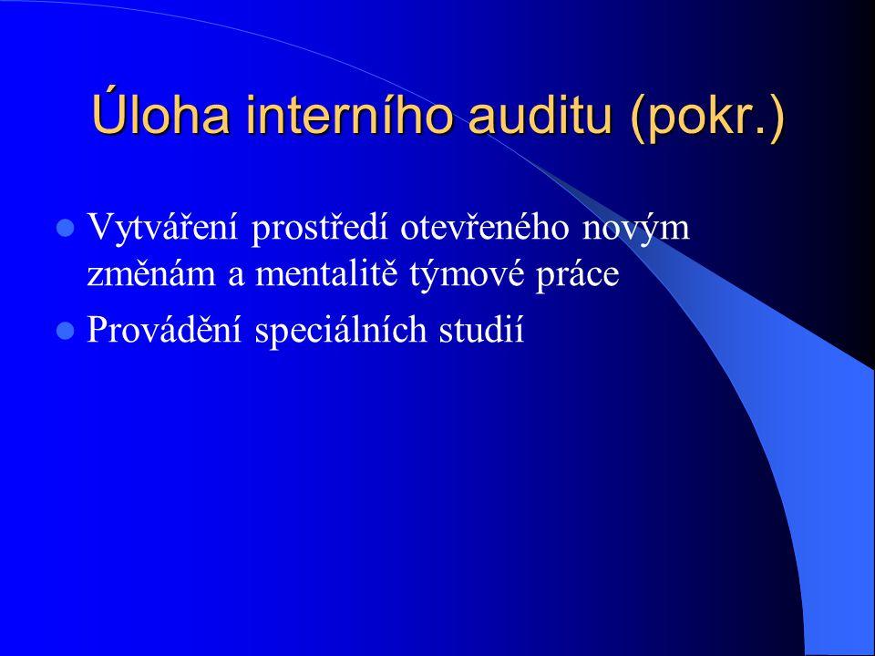 Úloha interního auditu (pokr.)  Vytváření prostředí otevřeného novým změnám a mentalitě týmové práce  Provádění speciálních studií