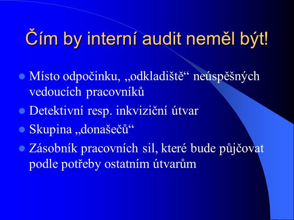"""Čím by interní audit neměl být!  Místo odpočinku, """"odkladiště"""" neúspěšných vedoucích pracovníků  Detektivní resp. inkviziční útvar  Skupina """"donaše"""