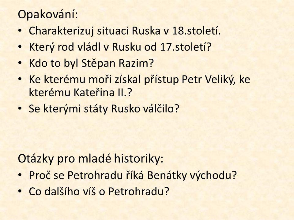 Opakování: • Charakterizuj situaci Ruska v 18.století. • Který rod vládl v Rusku od 17.století? • Kdo to byl Stěpan Razim? • Ke kterému moři získal př