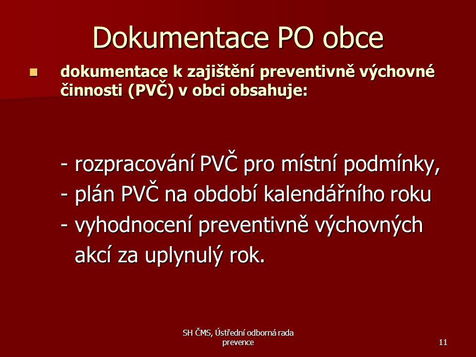 SH ČMS, Ústřední odborná rada prevence11 Dokumentace PO obce  dokumentace k zajištění preventivně výchovné činnosti (PVČ) v obci obsahuje: - rozpraco