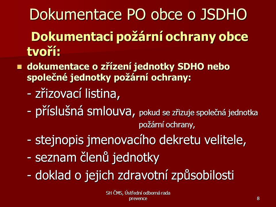 SH ČMS, Ústřední odborná rada prevence8 Dokumentace PO obce o JSDHO Dokumentaci požární ochrany obce tvoří: Dokumentaci požární ochrany obce tvoří: 