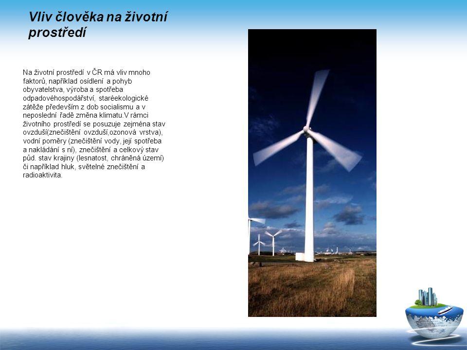 Životní prostředí Životní prostředí tvoří v Česku soustava četných přírodních prvků (ovzduší, voda, půda, organismy, ekosystémy a energie) fungující j