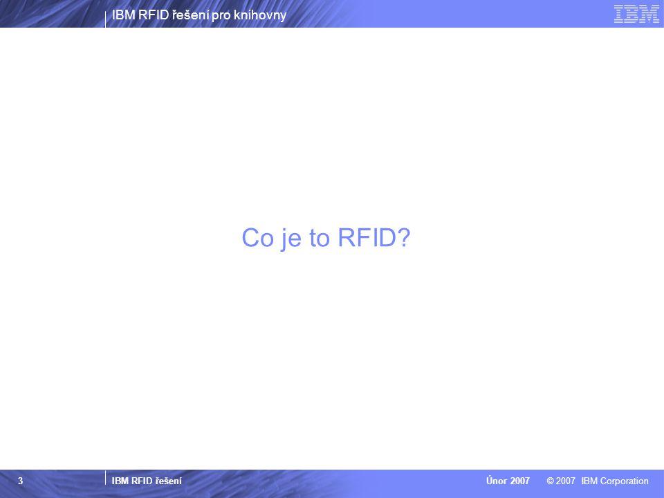 IBM RFID řešení pro knihovny IBM RFID řešení © 2007 IBM CorporationÚnor 2007 3 Co je to RFID?