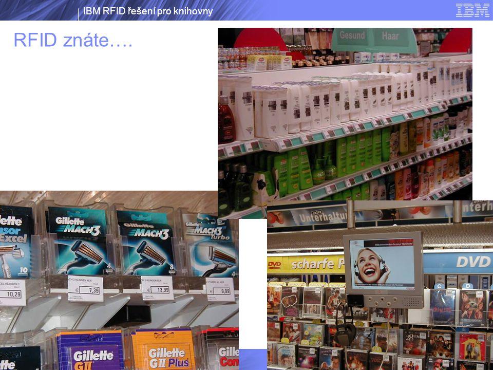 IBM RFID řešení pro knihovny IBM RFID řešení © 2007 IBM CorporationÚnor 2007 5 RFID znáte….