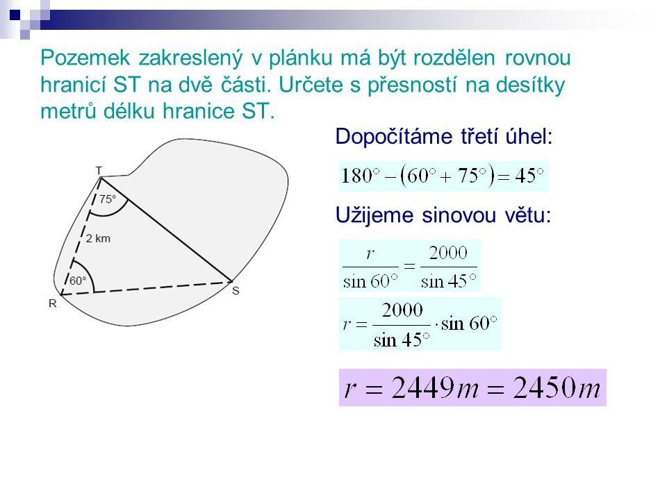 Pozemek zakreslený v plánku má být rozdělen rovnou hranicí ST na dvě části. Určete s přesností na desítky metrů délku hranice ST. Dopočítáme třetí úhe