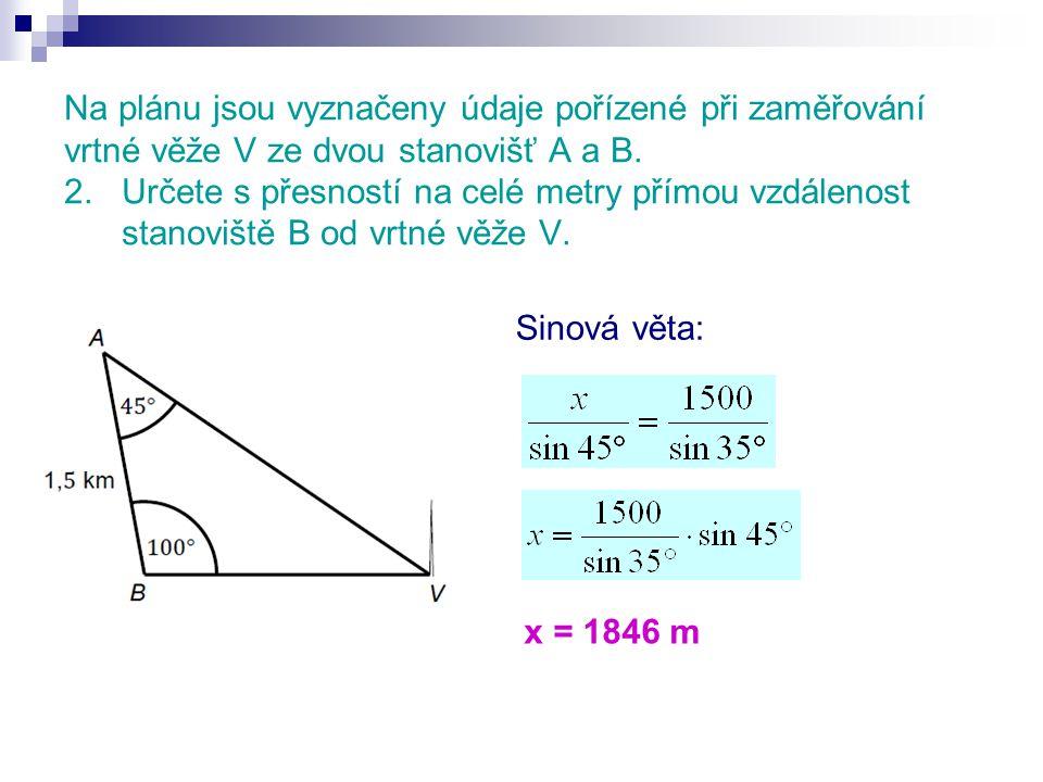 Na plánu jsou vyznačeny údaje pořízené při zaměřování vrtné věže V ze dvou stanovišť A a B. 2. Určete s přesností na celé metry přímou vzdálenost stan