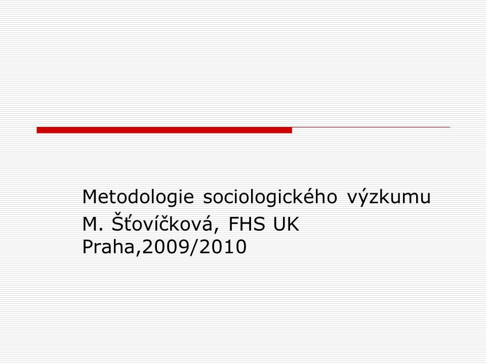 Metodologie sociologického výzkumu M. Šťovíčková, FHS UK Praha,2009/2010