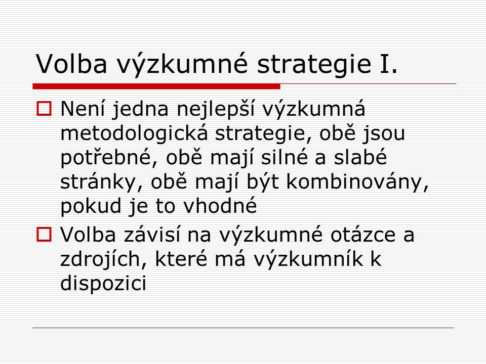 Volba výzkumné strategie I.  Není jedna nejlepší výzkumná metodologická strategie, obě jsou potřebné, obě mají silné a slabé stránky, obě mají být ko