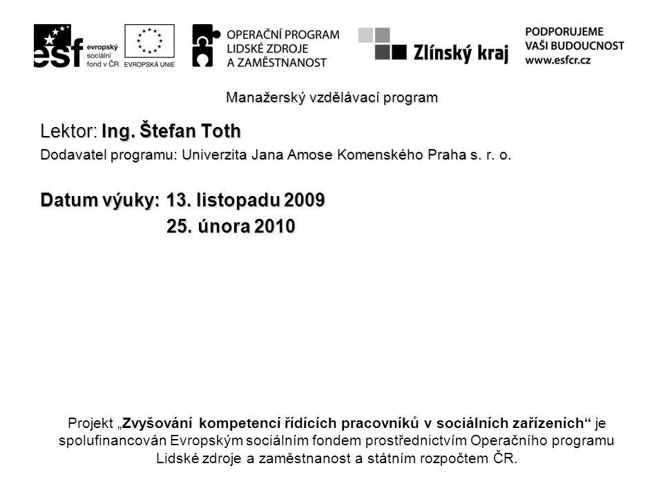 CONTROLLING Manažerský vzdělávací program Lektor: Ing. Štefan Toth Dodavatel programu: Univerzita Jana Amose Komenského Praha s. r. o. Datum výuky: 13