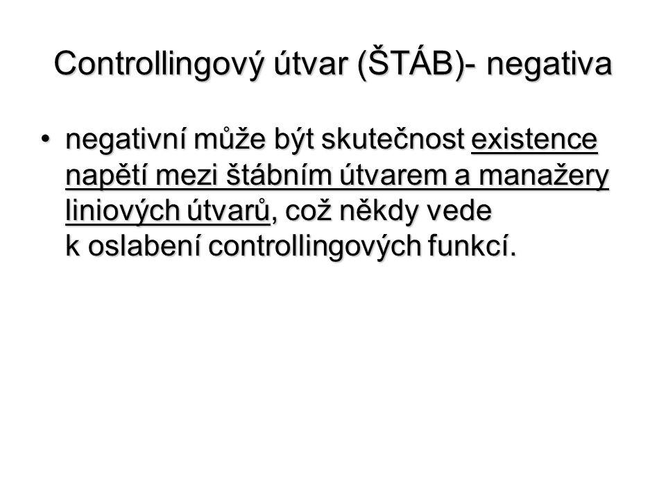 Controllingový útvar (ŠTÁB)- negativa •negativní může být skutečnost existence napětí mezi štábním útvarem a manažery liniových útvarů, což někdy vede k oslabení controllingových funkcí.