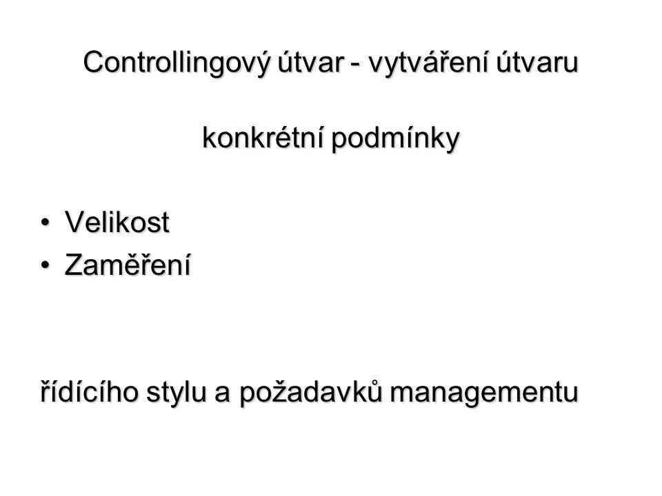 Controllingový útvar - vytváření útvaru konkrétní podmínky •Velikost •Zaměření řídícího stylu a požadavků managementu