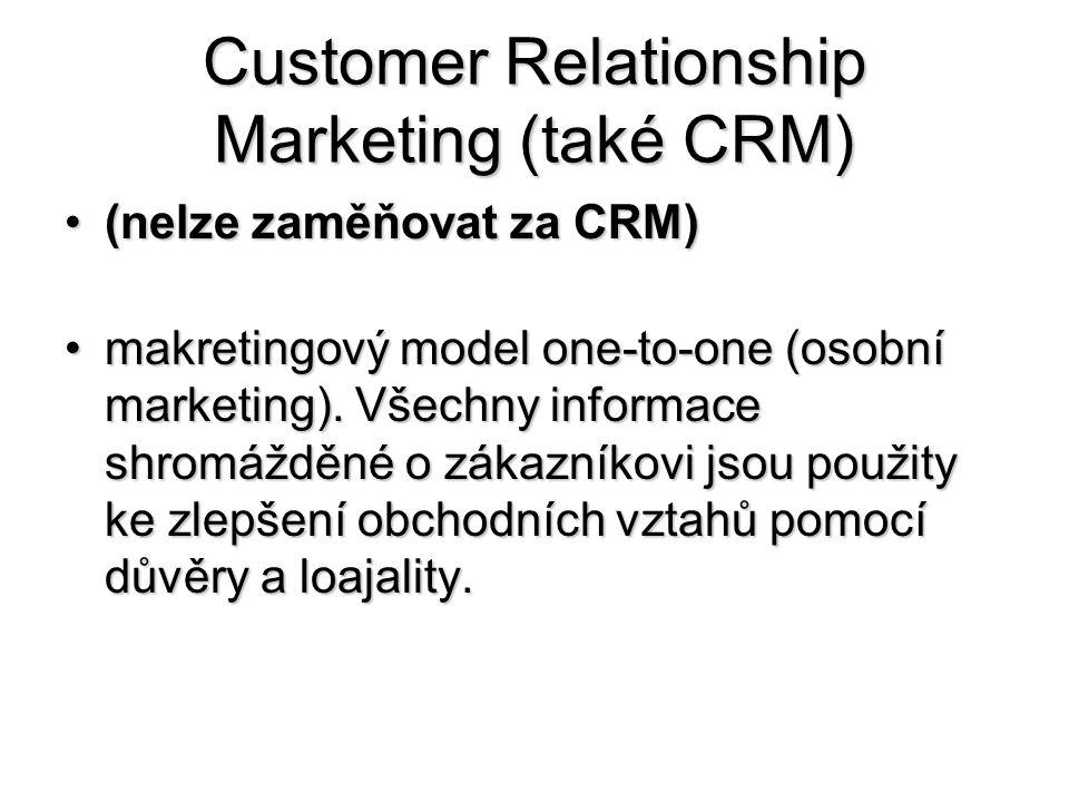Customer Relationship Marketing (také CRM) •(nelze zaměňovat za CRM) •makretingový model one-to-one (osobní marketing). Všechny informace shromážděné