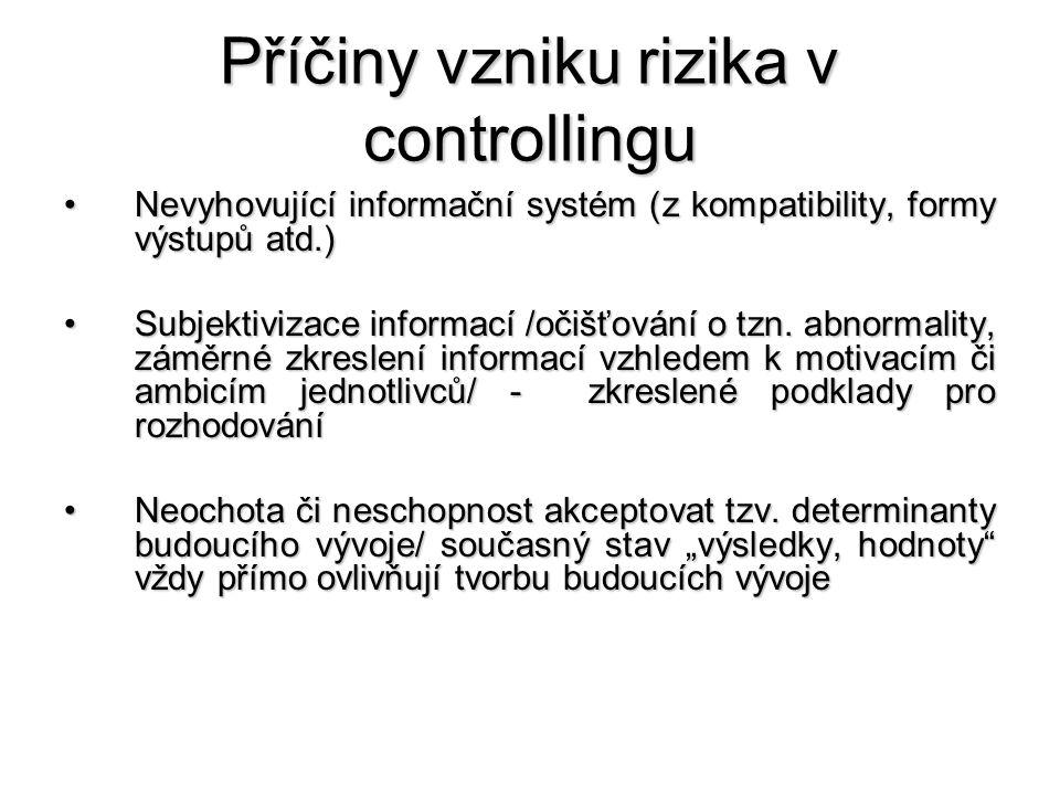 Příčiny vzniku rizika v controllingu •Nevyhovující informační systém (z kompatibility, formy výstupů atd.) •Subjektivizace informací /očišťování o tzn.
