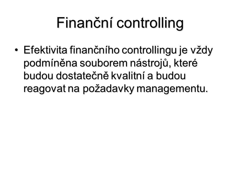 Finanční controlling •Efektivita finančního controllingu je vždy podmíněna souborem nástrojů, které budou dostatečně kvalitní a budou reagovat na poža