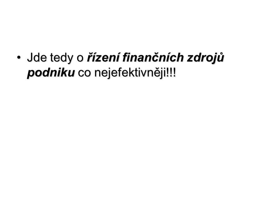 •Jde tedy o řízení finančních zdrojů podniku co nejefektivněji!!!
