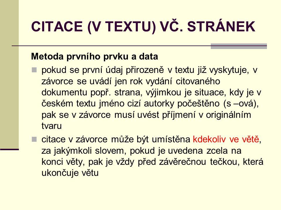 CITACE (V TEXTU) VČ. STRÁNEK Metoda prvního prvku a data  pokud se první údaj přirozeně v textu již vyskytuje, v závorce se uvádí jen rok vydání cito