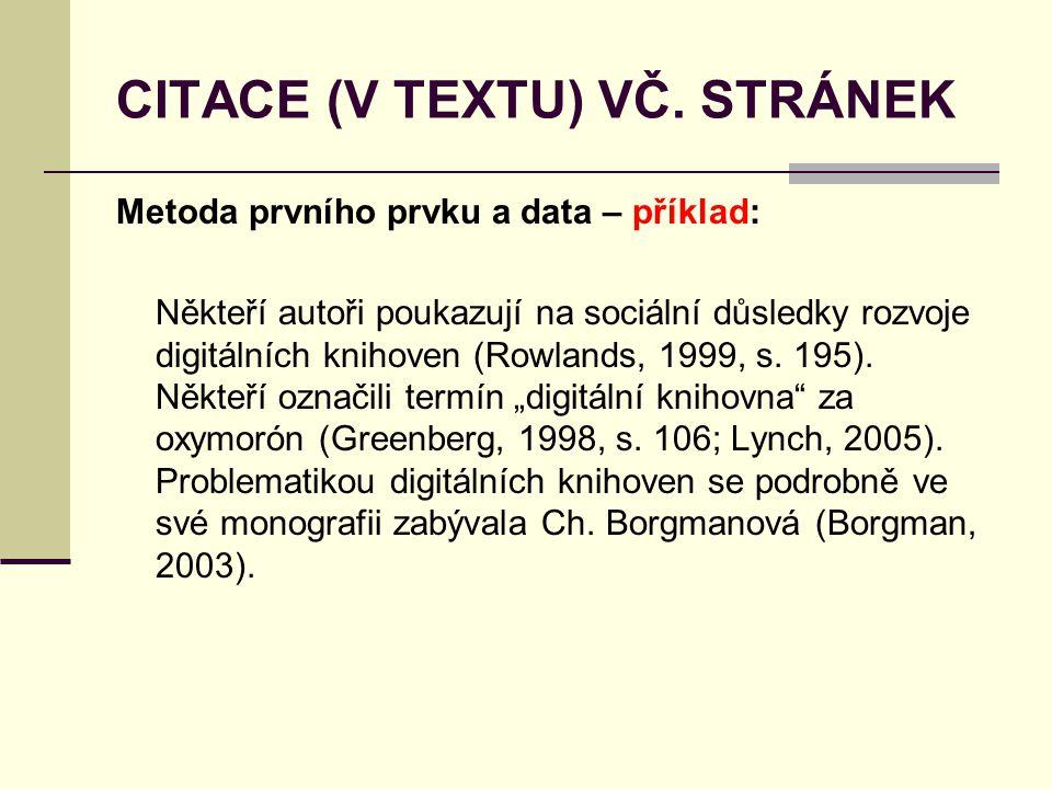 CITACE (V TEXTU) VČ. STRÁNEK Metoda prvního prvku a data – příklad: Někteří autoři poukazují na sociální důsledky rozvoje digitálních knihoven (Rowlan
