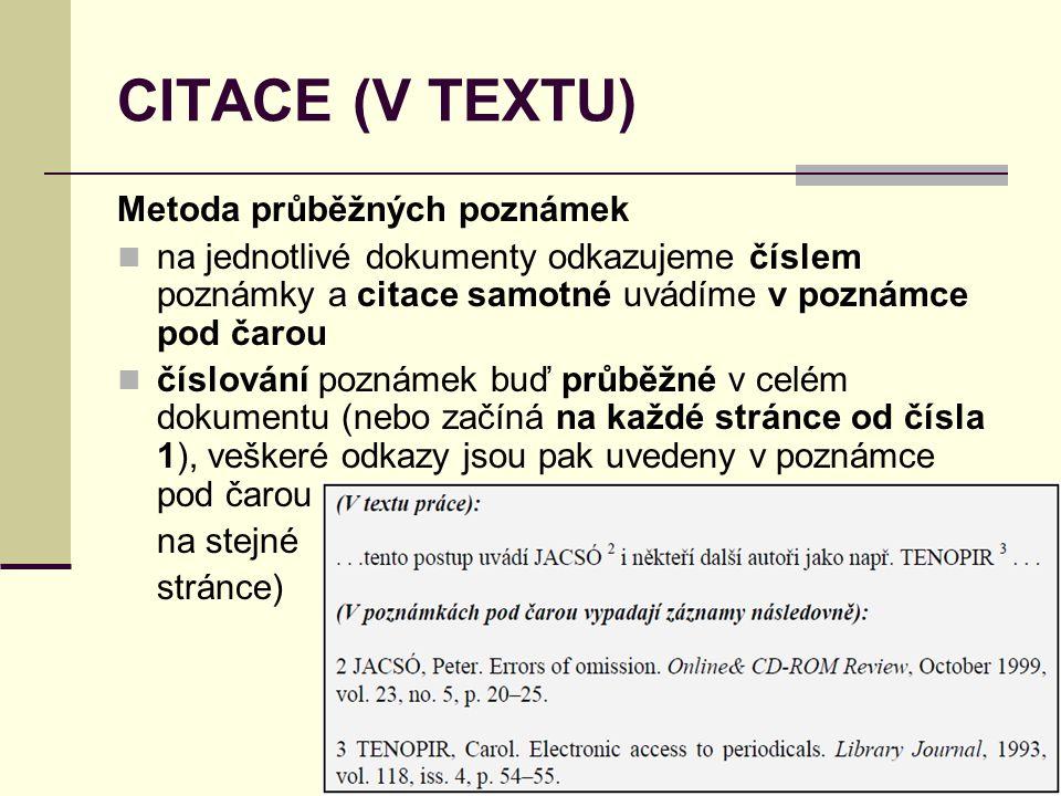 CITACE (V TEXTU) Metoda průběžných poznámek  na jednotlivé dokumenty odkazujeme číslem poznámky a citace samotné uvádíme v poznámce pod čarou  číslo