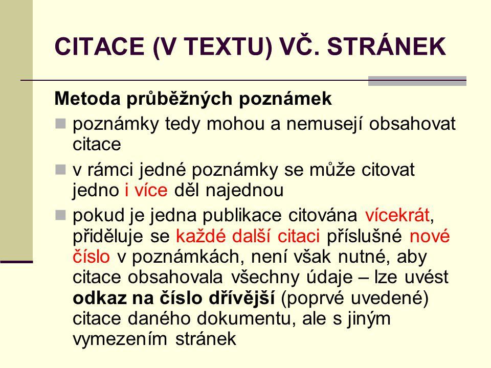 CITACE (V TEXTU) VČ. STRÁNEK Metoda průběžných poznámek  poznámky tedy mohou a nemusejí obsahovat citace  v rámci jedné poznámky se může citovat jed