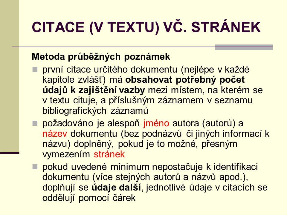 CITACE (V TEXTU) VČ. STRÁNEK Metoda průběžných poznámek  první citace určitého dokumentu (nejlépe v každé kapitole zvlášť) má obsahovat potřebný poče