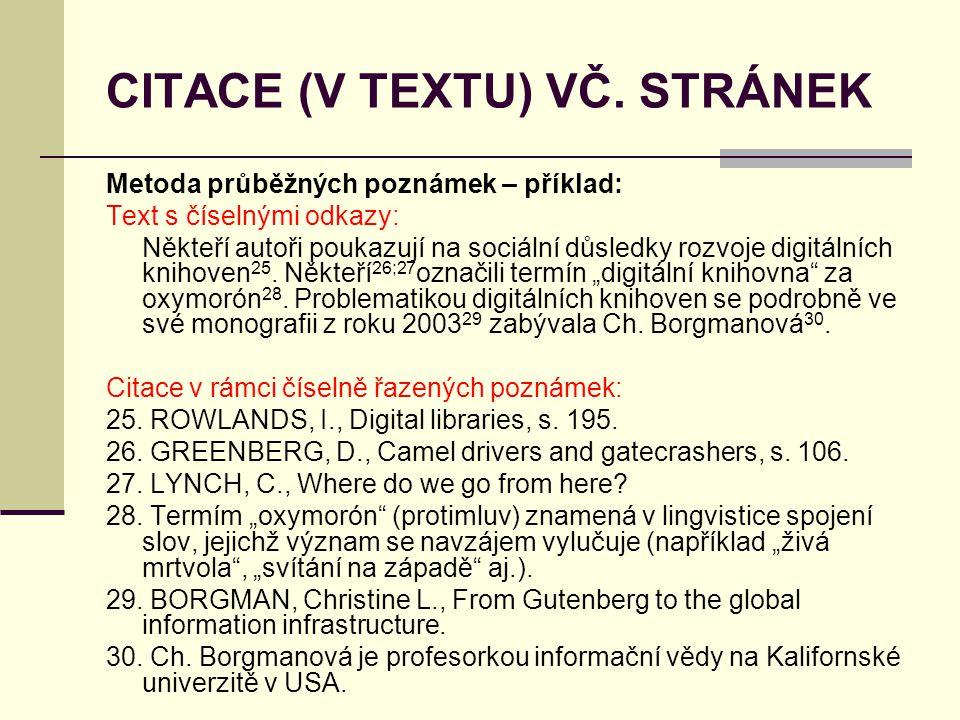 CITACE (V TEXTU) VČ. STRÁNEK Metoda průběžných poznámek – příklad: Text s číselnými odkazy: Někteří autoři poukazují na sociální důsledky rozvoje digi