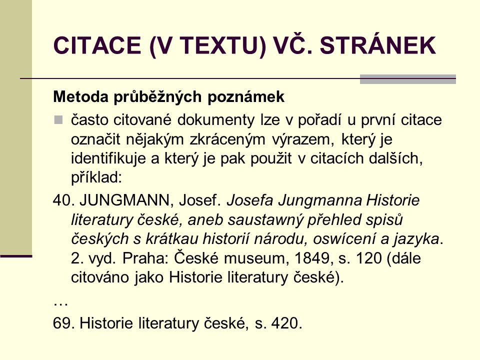 CITACE (V TEXTU) VČ. STRÁNEK Metoda průběžných poznámek  často citované dokumenty lze v pořadí u první citace označit nějakým zkráceným výrazem, kter