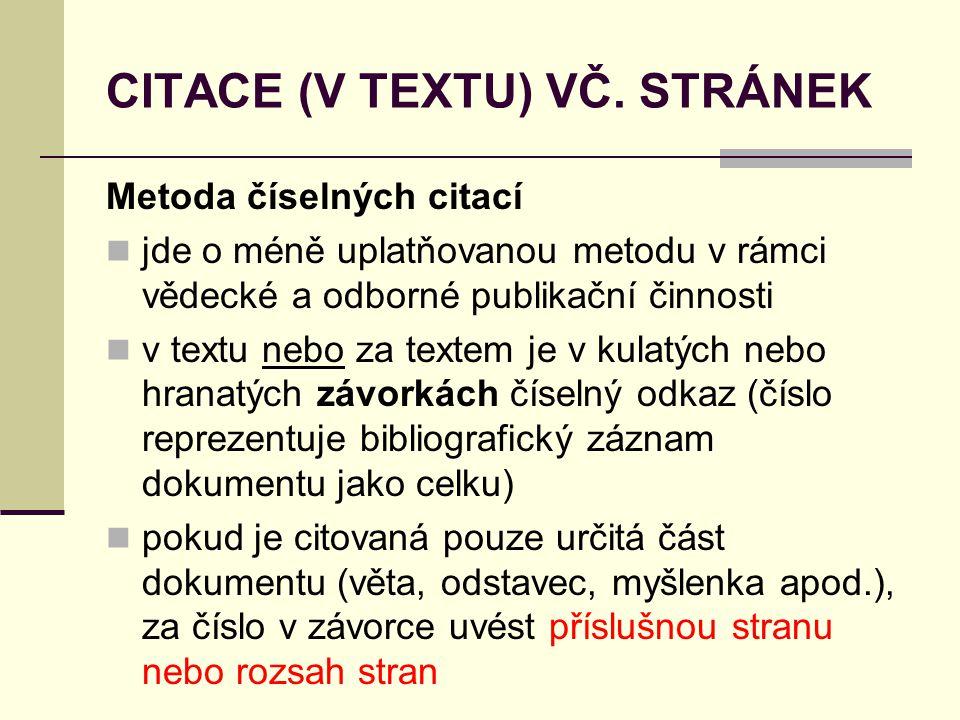 CITACE (V TEXTU) VČ. STRÁNEK Metoda číselných citací  jde o méně uplatňovanou metodu v rámci vědecké a odborné publikační činnosti  v textu nebo za