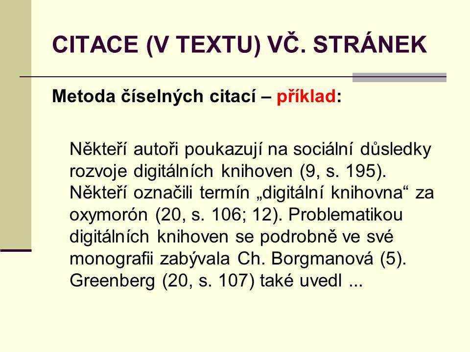 CITACE (V TEXTU) VČ. STRÁNEK Metoda číselných citací – příklad: Někteří autoři poukazují na sociální důsledky rozvoje digitálních knihoven (9, s. 195)