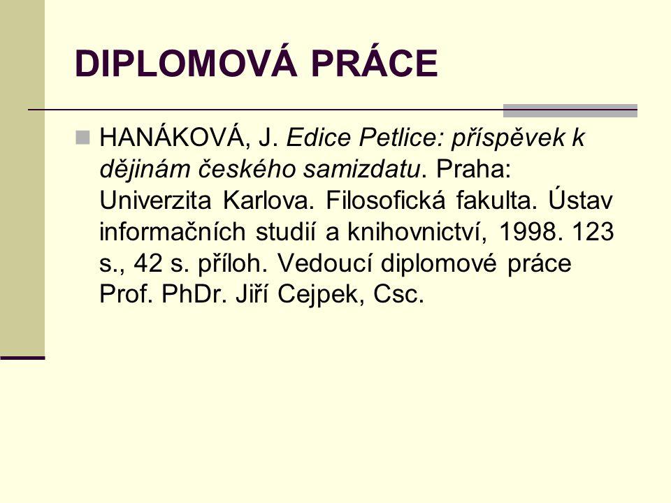 DIPLOMOVÁ PRÁCE  HANÁKOVÁ, J. Edice Petlice: příspěvek k dějinám českého samizdatu. Praha: Univerzita Karlova. Filosofická fakulta. Ústav informačníc