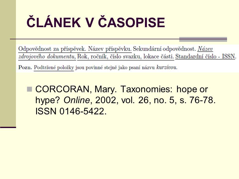 ČLÁNEK V ČASOPISE  CORCORAN, Mary. Taxonomies: hope or hype? Online, 2002, vol. 26, no. 5, s. 76-78. ISSN 0146-5422.