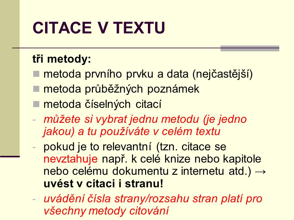 CITACE V TEXTU tři metody:  metoda prvního prvku a data (nejčastější)  metoda průběžných poznámek  metoda číselných citací - můžete si vybrat jednu