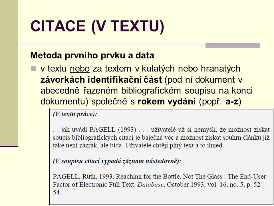 CITACE (V TEXTU) Metoda prvního prvku a data  v textu nebo za textem v kulatých nebo hranatých závorkách identifikační část (pod ní dokument v abeced