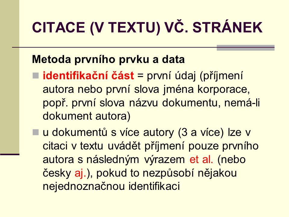 CITACE (V TEXTU) VČ. STRÁNEK Metoda prvního prvku a data  identifikační část = první údaj (příjmení autora nebo první slova jména korporace, popř. pr