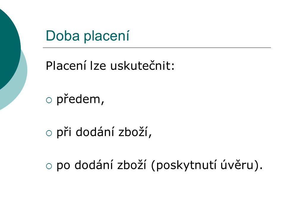 Doba placení Placení lze uskutečnit: ppředem, ppři dodání zboží, ppo dodání zboží (poskytnutí úvěru).