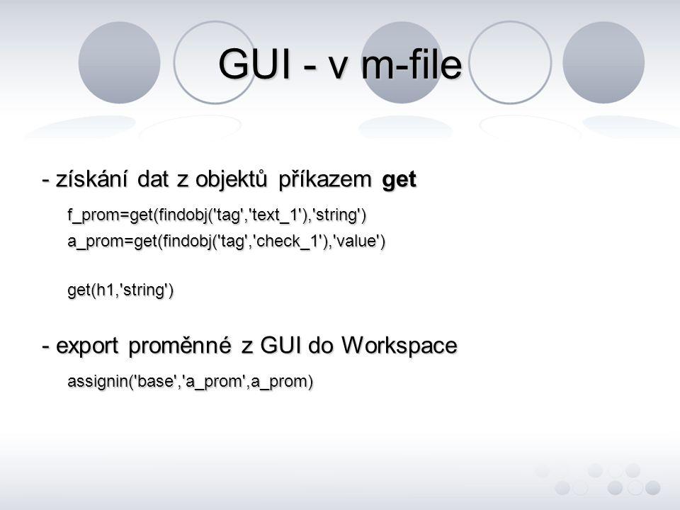 GUI - v m-file - zdrojový kód aplikace function klik(input) if nargin==0 h=figure( position ,[400 400 250 150],...