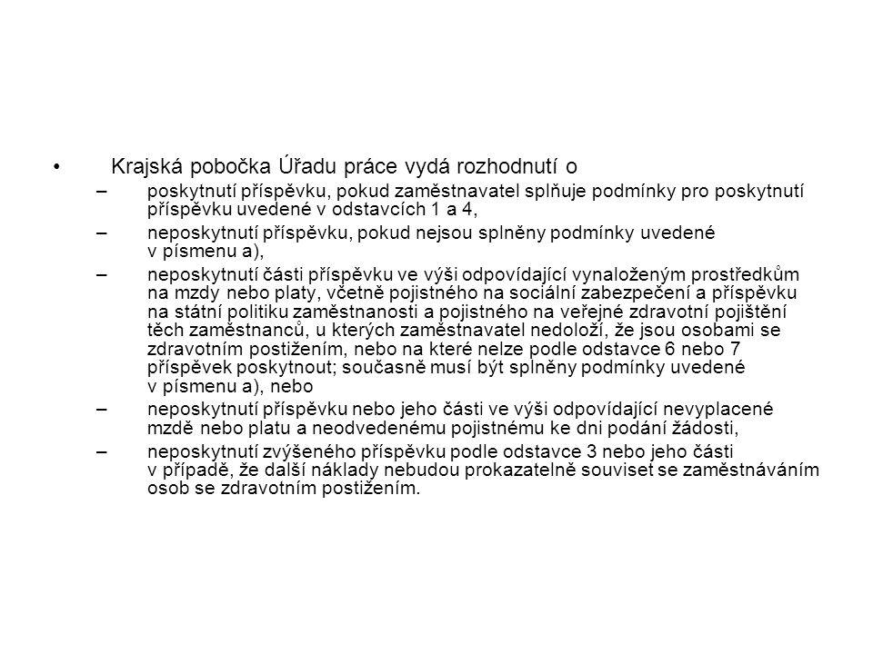 •Krajská pobočka Úřadu práce vydá rozhodnutí o –poskytnutí příspěvku, pokud zaměstnavatel splňuje podmínky pro poskytnutí příspěvku uvedené v odstavcí