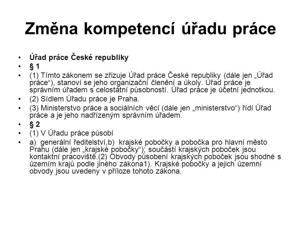 """Změna kompetencí úřadu práce •Úřad práce České republiky •§ 1 •(1) Tímto zákonem se zřizuje Úřad práce České republiky (dále jen """"Úřad práce""""), stanov"""