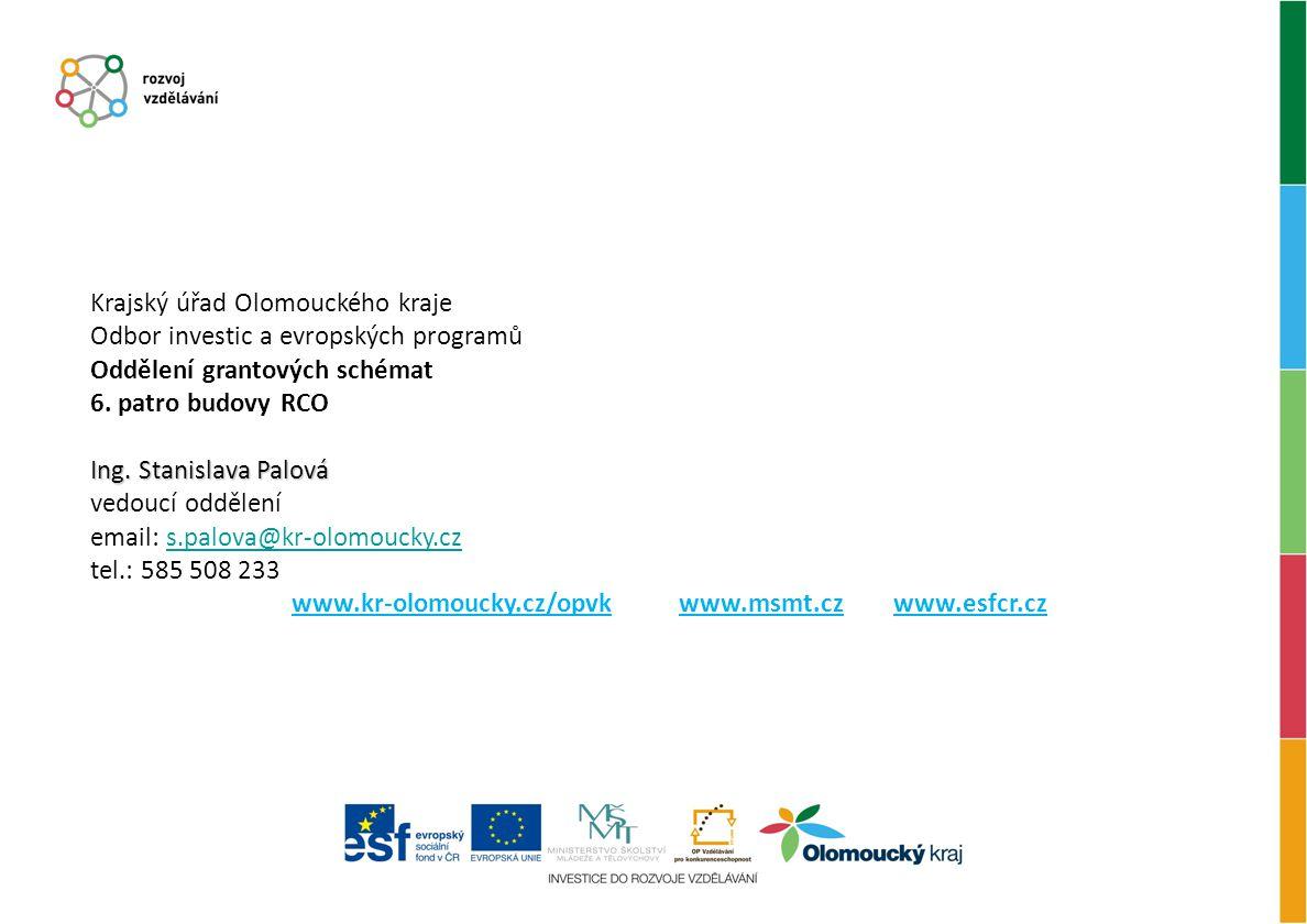 Krajský úřad Olomouckého kraje Odbor investic a evropských programů Oddělení grantových schémat 6. patro budovy RCO Ing. Stanislava Palová vedoucí odd