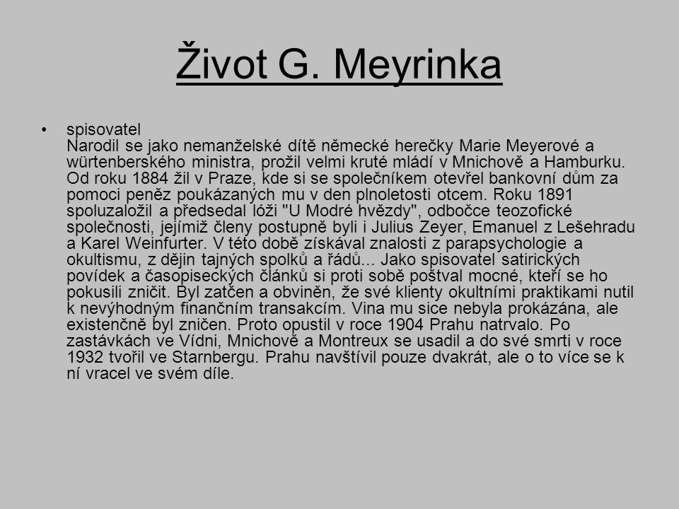 Život G. Meyrinka •spisovatel Narodil se jako nemanželské dítě německé herečky Marie Meyerové a würtenberského ministra, prožil velmi kruté mládí v Mn
