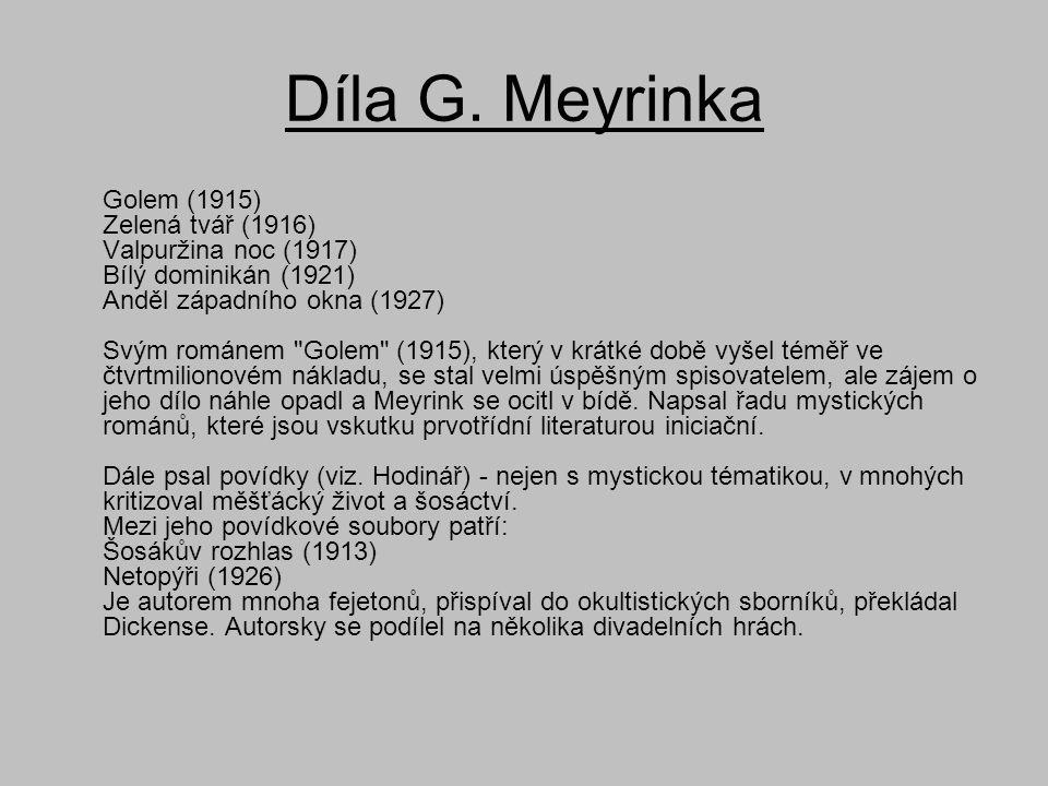 Díla G. Meyrinka Golem (1915) Zelená tvář (1916) Valpuržina noc (1917) Bílý dominikán (1921) Anděl západního okna (1927) Svým románem