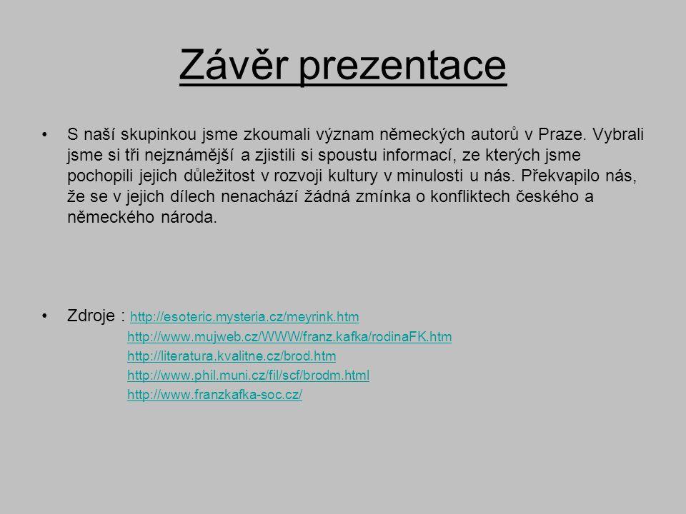Závěr prezentace •S naší skupinkou jsme zkoumali význam německých autorů v Praze. Vybrali jsme si tři nejznámější a zjistili si spoustu informací, ze
