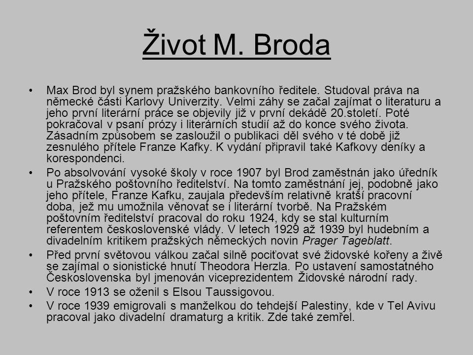 Život M. Broda •Max Brod byl synem pražského bankovního ředitele. Studoval práva na německé části Karlovy Univerzity. Velmi záhy se začal zajímat o li