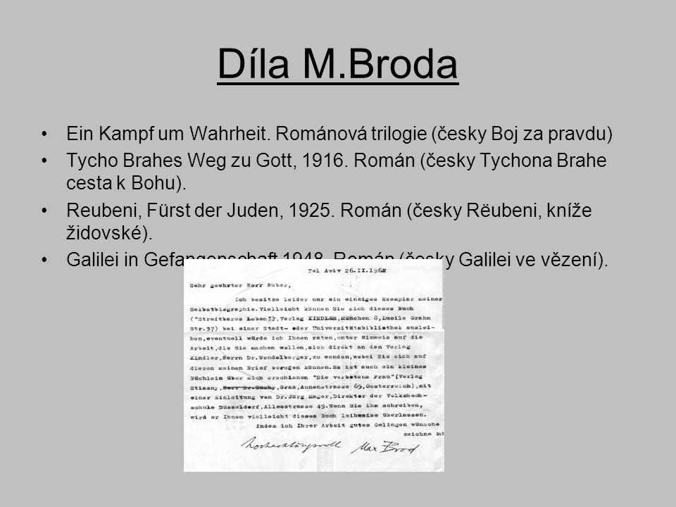 Díla M.Broda •Ein Kampf um Wahrheit. Románová trilogie (česky Boj za pravdu) •Tycho Brahes Weg zu Gott, 1916. Román (česky Tychona Brahe cesta k Bohu)
